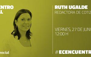 Encuentro digital con Ruth Ugalde, redactora de Cotizalia