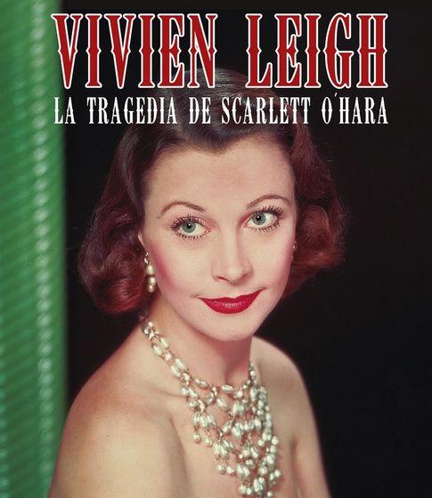 Portada del libro 'Vivien Leigh, la tragedia de Scarlett O'hara'