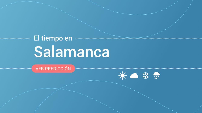 El tiempo en Salamanca: previsión meteorológica de hoy, sábado 21 de septiembre