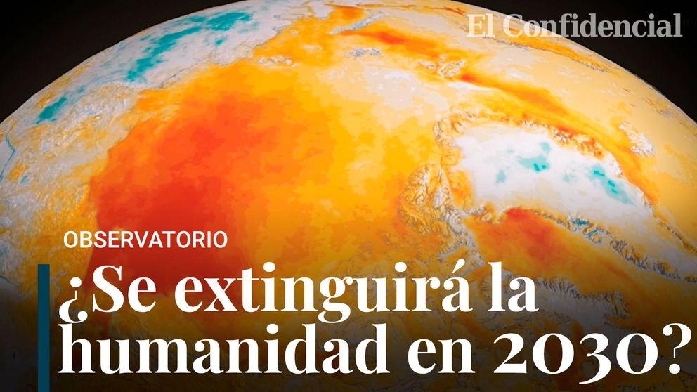 La humanidad se extinguirá en 2030: del negacionismo al alarmismo por el cambio climático