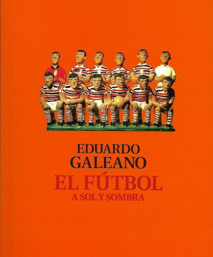 Foto: Portada del libro de Eduardo Galeano 'Fútbol a sol y sombra'