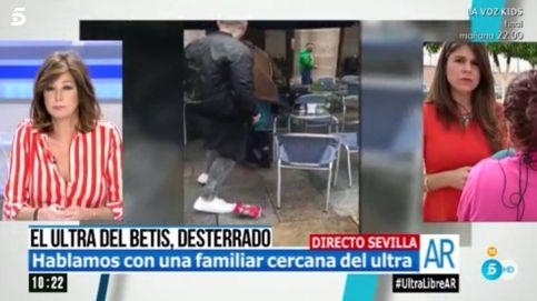Una familiar del ultra del Betis, a Ana Rosa: Más salvaje será usted