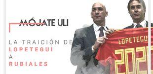 Post de La deslealtad de Julen Lopetegui no se la perdona Luis Rubiales
