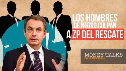 ¿Quién tuvo la culpa del rescate de España? Los hombres de negro lo tienen claro: Zapatero