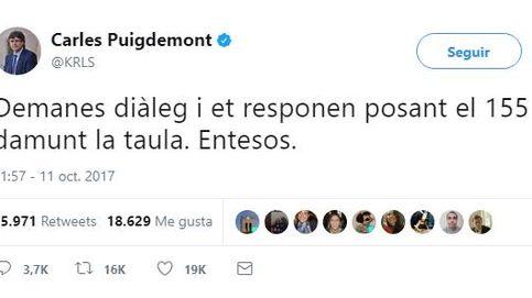 Puigdemont: Pides diálogo y te ponen el 155 sobre la mesa. Entendido