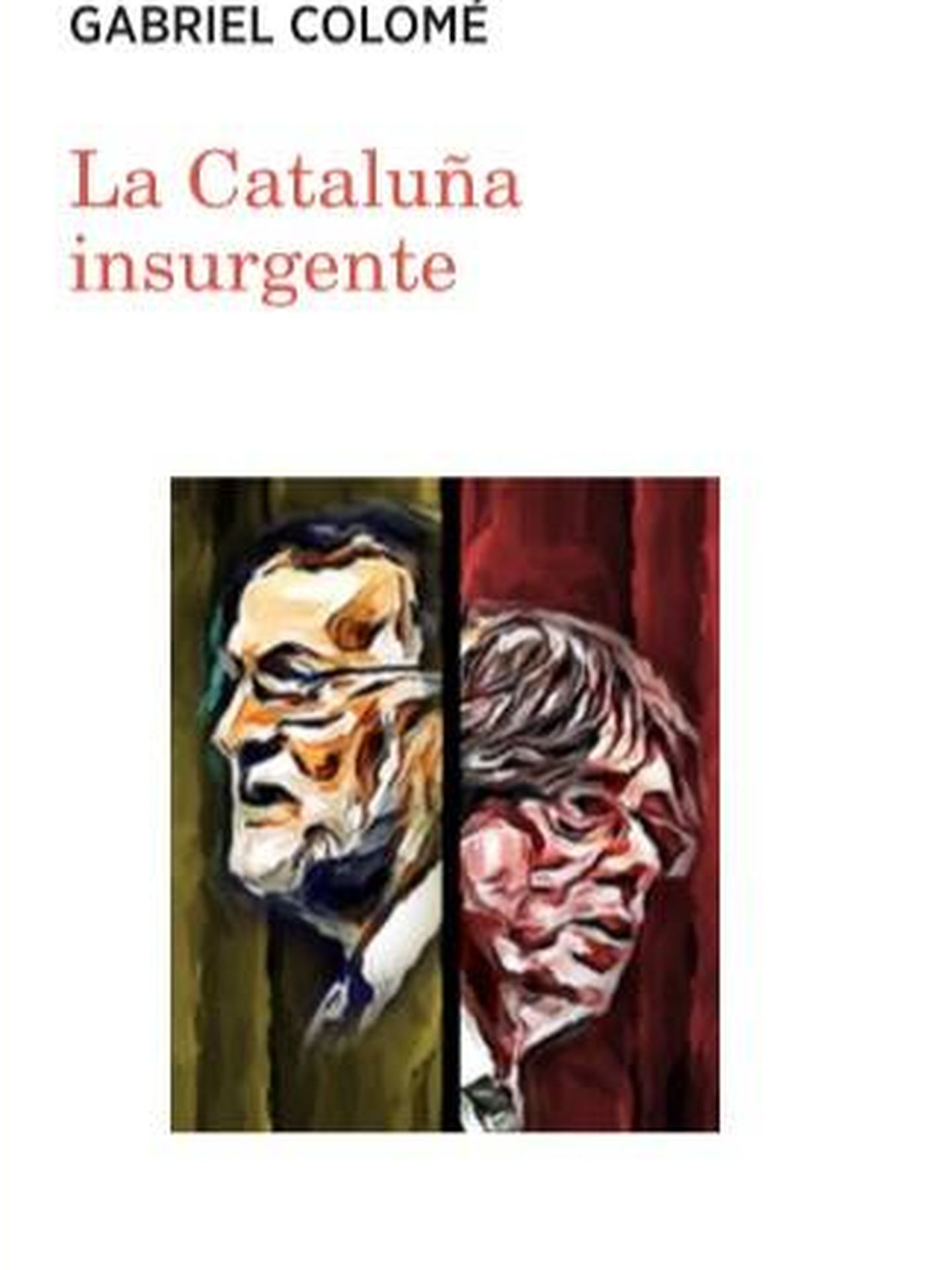Portada de 'La Cataluña insurgente', último libro de Gabriel Colomé (Carena, 2017).
