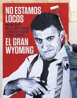 Foto: 'No estamos locos', de El Gran Wyoming, el libro más vendido de estas fiestas