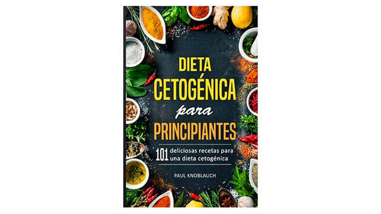Dieta cetogénica para principiantes: 101 deliciosas recetas