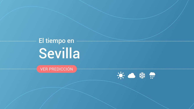 El tiempo en Sevilla: previsión meteorológica de hoy, viernes 23 de agosto