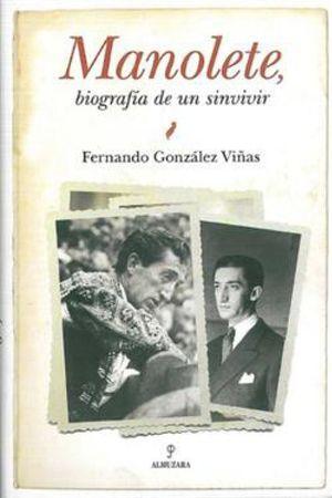 Foto: Manolete, biografía de un sinvivir
