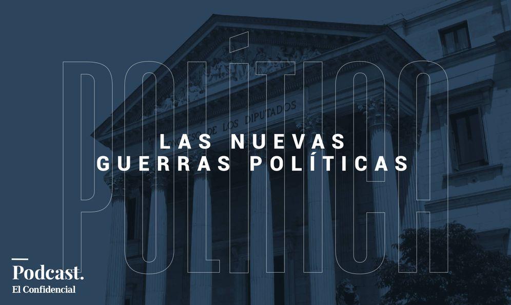 Foto: 'Las nuevas guerras políticas': un podcast de El Confidencial.